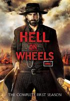 Cover image for Hell on wheels. The complete first season [DVD] / an Entertainment One/Nomadic Pictures production ; ; written by Joe Gayton ... [et al.] ; directed by David Von Ancken ... [et al.].