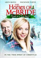 Cover image for The horses of McBride [DVD] / Bell Media presents ; written and directed by Anne Wheeler ; produced by Whizbang Films with the participation of Bell Media.