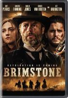 Cover image for Brimstone [DVD] / Els Vandervorst presents ; a Martin Koolhoven film ; written and directed by Martin Koolhoven ; produced by Els Vandervorst, Uwe Schott ; an N279 Entertainment and X Filme production ; in association with New Sparta Films, Backup Films and Embankment Films ; in co-production with FilmWave and Prime Time, the Jokers Films, Dragon Films, Paradise Filmed Entertainment, Avrotros, BNP Paribas Fortis Film Finance and Film i V©Þst.