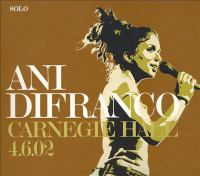 Cover image for Carnegie Hall, 4.6.02 [compact disc] : solo / Ani DiFranco.