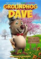 Cover image for Groundhog Dave [DVD] / director, James Snider ; producer, Wally Atkins.