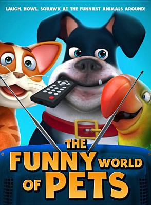 Cover image for The funny world of pets [DVD] / producers, Tracie Washington ; director, Neo Hallway.