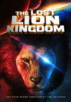 Cover image for The lost lion kingdom / directed by Jason Wright ; produced by Ralph Carmelton, Leslie Perack, Carol Haynes.