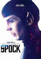 Cover image for For the love of Spock [DVD] / director, Adam Nimoy ; producers, Joseph Kombrodt, Kevin Layne, David Zappone.