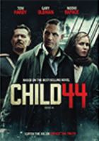Cover image for Child 44 [DVD] / [producers, Michael Schaefer, Ridley Scott, Greg Shapiro ; writer, Richard Price] ; director, Daniel Espinosa.