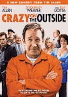 Cover image for Crazy on the outside [DVD] / Boxing Cat Films presents ; a Tim Allen film ; produced by Brian Reilly, Brett Gregory & Anastasia Stanecki ; written by Judd Pillot & John Peaslee ; directed by Tim Allen.