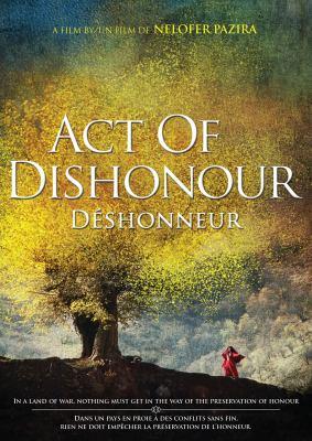 Cover image for Act of dishonour [DVD] / director, Nelofer Pazira ; producers, Daniel Iron, Anita Lee, Mark Johnston.