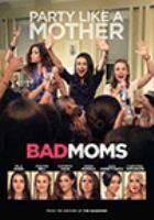 Cover image for Bad moms [DVD] = Meres Indignes / directors, Jon Lucas, Scott Moore.