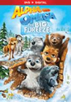 Cover image for Alpha and Omega. The big fureeze [DVD] / [director, Tim Maltby].