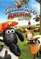 Cover image for Shaun the Sheep. Animal antics [DVD] / directed by Seamus Malone, Richard Webber and Lee Wilton.