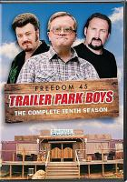 Cover image for Trailer park boys. The complete tenth season [DVD] / Entertainment One presents a Sunnyvale Productions 9 production ; produced by Mike Smith, John Paul Tremblay, Robb Wells ; written by Mike Smith & JP Tremblay & Robb Wells & Jonathan Torrens ; directed by Cory Bowles, Ron Murphy, Jonathan Torrens, Bobby Farrelly.