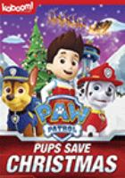 Cover image for PAW patrol. Pups save Christmas [DVD] / Spin Master ; director, Jamie Whitney.