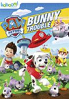 Cover image for PAW patrol. Bunny trouble [DVD] / Spin Master Ltd. ; Kaboom! Entertainment.