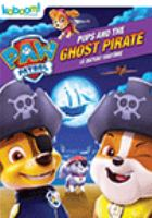 Cover image for PAW Patrol. Pups and the ghost pirate [DVD] = Le bateau fantôme / Spin Master Ltd. ; Kaboom! Entertainment.