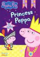 Cover image for Princess Peppa [DVD] / directed by Mark Baker, Neville Astley.