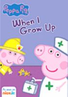 Cover image for Peppa Pig. When I grow up [DVD]
