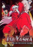 Cover image for InuYasha the movie 4 : fire on the Mystic Island / screenplay, Katsuyuki Sumisawa ; producers, Michihiko Suwa, Masuo Ueda, Mikihiro Iwata ; director, Toshiya Shinohara.