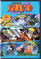 Cover image for Naruto triple feature [DVD] : Ninja clash in the land of snow ; Legend of the stone gelel ; Guardians of the Crescent Moon Kingdom / Viz Media.