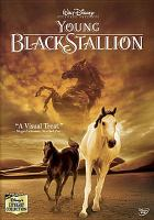 Cover image for The young black stallion [DVD] / Walt Disney Pictures presents a Kennedy/Marshall and FR production, a Simon Wincer film ; produced by Fred Roos, Frank Marshall ; screen story and screenplay by Jeanne Rosenberg ; directed by Simon Wincer.