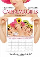 Cover image for Calendar girls [DVD] / Touchstone Pictures presents a Harbour Pictures production ; produced by Nick Barton & Suzanne Mackie ; written by Tim Firth and Juliette Towhidi ; directed by Nigel Cole.