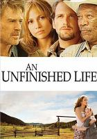 Cover image for An unfinished life [DVD] / Miramax Films and Revolution Studios present ; in association with Initial Entertainment Group ; a Ladd Company production ; produced by Alan Ladd, Jr., Kelliann Ladd, Leslie Holleran ; written by Mark Spragg & Virginia Korus Spragg ; directed by Lasse Hallstr©œm.