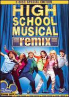 Cover image for High school musical remix / First Street Films ; Salty Pictures Inc. ; Walt Disney Pictures ; writer, Peter Barsocchini ; director, Kenny Ortega.