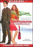 Cover image for Confessions of a shopaholic [DVD] / Touchstone Pictures and Jerry Bruckheimer Films present ; produced by Jerry Bruckheimer ; screenplay by Tracey Jackson and Tim Firth and Kayla Alpert ; directed by P.J. Hogan.
