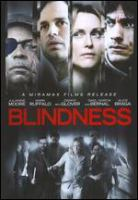 Cover image for Blindness [DVD] / Miramax Films presents ; in association with Alliance Films, Fox Film, Gaga Communications, Asmik Ace Entertainment, Mikado, IFF / CINV, Telefilm Canada, Ancine, Potboiler Productions ; a Rhombus Media, O2 Filmes, Bee Vine Pictures very independent production ; directed by Fernando Meirelles ; screenplay by Don McKellar ; produced by Niv Fichman, Andrea Barata Ribeiro, Sonoko Sakai.