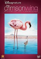 Cover image for The crimson wing [DVD] : mystery of the flamingos / Disneynature presents a Natural Light Films and Kudos Pictures production ; produced by Paul Webster, Leander Ward and Matthew Aeberhard ; written by Melanie Finn ; directed by Matthew Aeberhard and Leander Ward.