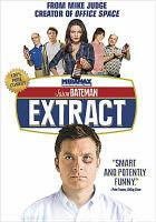 Cover image for Extract [DVD] / Miramax Films presents a Ternion Entertainment production in association with F+A Productions and 3 Arts Entertainment, a Mike Judge film ; produced by Michael Rotenberg, John Altschuler ; written and directed by Mike Judge ; executive producer, Dave Krinsky, Tom Lassally, Glenn Lucas.