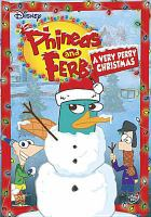Cover image for Phineas and Ferb. A very Perry Christmas [DVD] / produced by Walt Disney Television Animation.