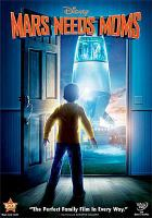 Cover image for Mars needs moms [DVD] / Walt Disney Pictures and ImageMovers Digital present ; screenplay by Simon Wells & Wendy Wells ; produced by Robert Zemeckis ... [et al.] ; directed by Simon Wells.