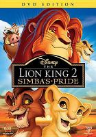 Cover image for The lion king II. Simba's pride [DVD] / director, Darrell Rooney ; producer, Jeannine Roussel ; director of animation, Steven Trenbirth ; screenplay by Flip Kobler & Cindy Marcus ; produced by Walt Disney Television Animation.