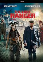 Cover image for The Lone Ranger [DVD] / Disney and Jerry Bruckheimer Films present a Blind Wink/Infinitum Nihil production ; a Gore Verbinski film ; produced by Jerry Bruckheimer, Gore Verbinski ; screen story by Ted Elliott & Terry Rossio and Justin Haythe ; screenplay by Justin Haythe and Ted Elliott & Terry Rossio ; directed by Gore Verbinski.