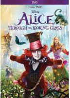 Cover image for Alice through the looking glass [DVD] / Walt Disney Pictures presents ; a Roth Films/Team Todd/Tim Burton production ; produced by Joe Roth, Suzanne Todd, Jennifer Todd, Tim Burton ; written by Linda Woolverton ; directed by James Bobin.