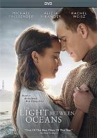 Cover image for The light between oceans [DVD] / written for the screen and directed by Derek Cianfrance.