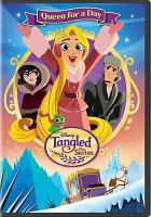 Cover image for Tangled the series. Queen for a day [DVD]