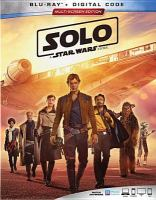 Cover image for Solo [blu-ray] : a Star Wars story / a Lucasfilm Ltd. production ; produced by Kathleen Kennedy, Allison Shearmur, Simon Emanuel ; written by Jonathan Kasdan & Lawrence Kasdan ; directed by Ron Howard.