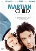 Cover image for Martian child [DVD] / New Line Cinema presents Rachel Production Services, Ltd. ; New Line Cinema ; produced by David Kirschner, Corey Sienega, Ed Elbert ; screenplay by Seth E. Bass & Jonathan Tolins ; directed by Menno Meyjes.