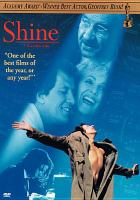 Cover image for Shine [DVD] / Australian Film Finance Corporation in association with Pandora Cinema, South Australian Film Corporation, British Broadcasting Corporation and Film Victoria present a Momentum Films production ; a Scott Hicks film ; story by Scott Hicks ; screenplay by Jan Sardi ; produced by Jane Scott ; directed by Scott Hicks.