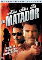 Cover image for The matador [DVD] / the Weinstein Company and Miramax Films present ; Stratus Film Company and DEJ Productions present ; in association with Equity Pictures Medienfonds GmbH & Co. KG II ; a Furst Films, Irish Dreamtime production ; produced by Pierce Brosnan, Beau St. Clair, Sean Furst, Bryan Furst ; written and directed by Richard Shepard.