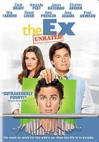 Cover image for The ex [DVD] / 2929 Productions ; This Is That Productions ; co-producers, Couper Samuelson ; produced by Anthony Bregman, Anne Carey, Ted Hope ; written by David Guion & Michael Handelman ; directed by Jesse Peretz.