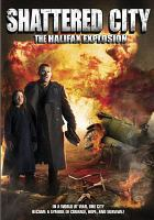 Cover image for Shattered city [DVD] : the Halifax explosion / Power presents a Screen Door and Alliance Atlantis Production ; produced by Heather Haldane, Jenipher Ritchie ; written by Keith Ross Leckie ; directed by Bruce Pittman.