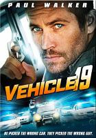Cover image for Vehicle 19 [DVD] / The Safran Company & Forefront Media Group present, in association with The Industrial Development Corporation, K5 International, Skyline Motion Picture Fund, Picture Tree ; a Mukunda Michael Dewill film ; producers Ryan Haidarian, Peter Safran ; written and directed by Mukunda Michael Dewil.