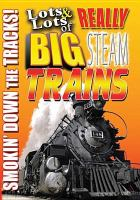 Cover image for Lots & lots of really big steam trains [DVD] : smokin' down the tracks!