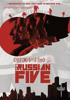 Cover image for The Russian five [DVD] : for Detroit to win, they had to become one / Gold Star Films in association with Muse Production House, Get Super Rad, Lucky Hat Entertainment and Arts + Labor presents ; produced by Daniel Milstein, Jenny Feterovich, Steve Bannatyne, Jason Wehling, Keith Gave, Raisa Churina, John Dean, John Aldrich ; directed by Joshua Riehl.