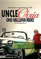 Cover image for Uncle Gloria : one helluva ride! / Xlrator Media and Symon Productions, Inc., in association with Mister Me Too Productions, present a film by Robyn Symon.