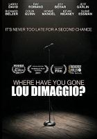 Cover image for Where have you gone, Lou Dimaggio [DVD] / produced by Allison Gorelik and Wendy Kuhlman ; director Brad Kuhlman ;