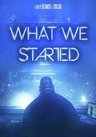 Cover image for What we started [DVD] / a film by Bert Marcus & Cyrus Saidi.