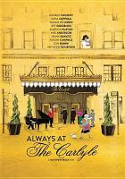 Cover image for Always at The Carlyle [DVD] / Quixotic Endeavors presents ; a Matthew Miele film ; written and directed by Matthew Miele ; produced by Jennifer Cooke ; producers, Matthew Miele, Justin Bare.